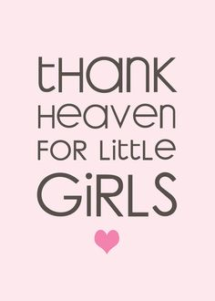 <3 I Thank Heaven For My Girls <3