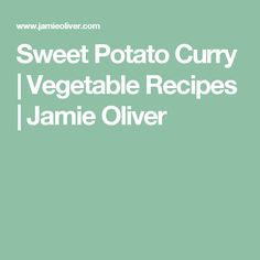 Sweet Potato Curry | Vegetable Recipes | Jamie Oliver
