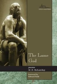 """M. B. McLatchey is recipient of the May Swenson Poetry Award for """"The Lame God,"""" a collection of powerful poems on a very sensitive subject: the kidnap and murder of a young girl. Using the art of poetry she gives voice to a suffering—and a love—that might otherwise go unheard."""