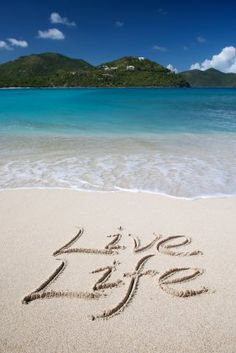 Live Life... at the Beach!  I love the beach and this reminded me of something my mom would say <3