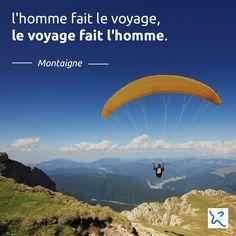 """L'homme fait le voyage, le voyage fait l'homme"". Montaigne #IncitationAuVoyage #Quote #Travel #Voyage #Citation"