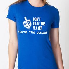 I so want this tee shirt!  Don't Hate The Player Women's Tee