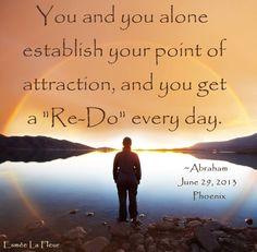 ...and you get a Re-Do every day. Abraham-Hicks