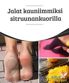 Jalat kauniimmiksi sitruunankuorilla  Useimmat ihmiset heittävät #sitruunankuoret roskikseen, eivätkä ole tietoisia niiden #loistavista #ominaisuuksista.  #Kauneus