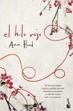 El Hilo Rojo, de Ann Hood. Un hilo rojo invisible conecta a aquellosque están destinados a encontrarse,sin importar tiempo, lugar ocircunstancias