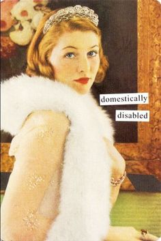 """Anne Taintor- Domestically Disabled (my fav!) Now matter how successful I am  I'll always want to be """"Domestically Disabled""""!!LOL"""