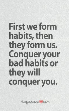 Wisdom Sayings & Quotes QUOTATION - Image : Quotes Of the day - Description Conquer bad habits! Sharing is Caring - Don't forget to share this quote with Witty Quotes, Top Quotes, Daily Quotes, Wisdom Quotes, Inspirational Quotes, Quotable Quotes, Qoutes, Motivational Quotes, Love Quotes Tumblr