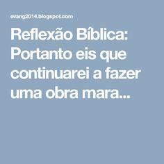 Reflexão Bíblica: Portanto eis que continuarei a fazer uma obra mara...