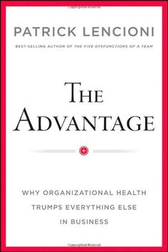 The Advantage: Why Organizational Health Trumps Everything Else In Business null,http://www.amazon.com/dp/0470941529/ref=cm_sw_r_pi_dp_FsfZrb145W4J2JCY