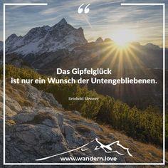 Das Gipfelglück ist nur ein Wunsch der Untengebliebenen. Reinhold Messner  #wandern #wanderninösterreich #berge #hiking #wanderlust #nature #hike #alpen #austria #mountains #bergwelten #wanderung #bergsteiger #visitaustria #igmountains #bergliebe #theglobewanderer #discoveraustria #wandersprüche #lifeofadventure #feelaustria #travel #theoutdoorpassion #alps #landscape #ig_austria #feelthealps #feelaustria #1000thingsinaustria #beautifulaustria Wander Quotes, Land Scape, Mount Everest, Wanderlust, Mountains, Nature, Travel, Mountain Climbers, Wish