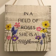 """""""In a field of roses she is a wildflower"""" painting that I made for my daughter."""