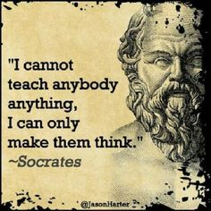 TOP WISDOM quotes and sayings by famous authors like Socrates : I cannot teach anybody anything, I can only make them think. Socrates Quotes, Wise Quotes, Quotable Quotes, Great Quotes, Words Quotes, Wise Words, Motivational Quotes, Inspirational Quotes, Sayings