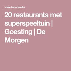 20 restaurants met superspeeltuin | Goesting | De Morgen