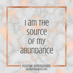 "Positive Affirmation. ""I am the Source of my Abundance."""
