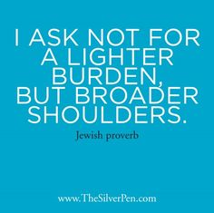 Broader Shoulders - Jewish Proverb - The Silver Pen Cancer Survivor Quotes, Cancer Quotes, Quotes To Live By, Me Quotes, Quotes Images, Girly Quotes, Jewish Proverbs, Jewish Quotes, Proverbs Quotes