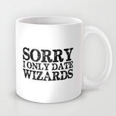Sorry, I only date wizards!  Mug