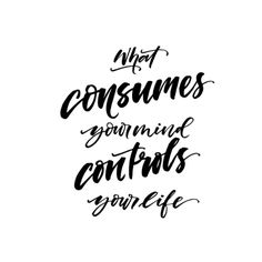 What consumes your mind controlsyourlife