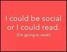I am not saying I am anti social but sometimes I like escaping into a book more than talking to people