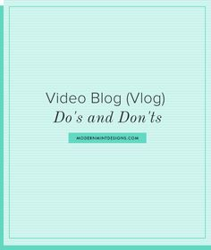 Video Blog (Vlog) Do's and Don'ts | Repinned by Serious Vanity from modernmintdesigns.com domain expired apologies.