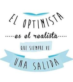 Hay quienes creen que el realismo y el optimismo son tendencias opuestas, pero yo creo que que pueden complementarse de una buena manera.