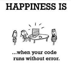Happiness is #javascript #angularjs #reactjs #webdevelopment #webdeveloper #webdesign #webdesigner #html #html5 #bootstrap #application #app #development #programming #css #css3 #js #jquery #php #nodejs #ruby #java #android #laravel #mongodb #nosql #mysql #postgresql #software #python