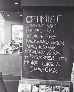 """Optimist: Someone who figures that taking a step backward after taking a step forward is not a disaster, it's more like a Cha-Cha."" Now I'm no optimist, but cha-cha anyone? Words Quotes, Me Quotes, Motivational Quotes, Inspirational Quotes, Sayings, Dance Quotes, Quotes Images, Wisdom Quotes, Famous Quotes"