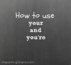 English teacher: how to use your and you're | ImpartingGrace.com