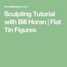 Sculpting Tutorial with Bill Horan | Flat Tin Figures