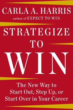 STRATEGIZE TO WIN by Carla A. Harris -- The Wall Street powerhouse and author of EXPECT TO WIN offers a new way to conceptualize career strategies and gives us proven tools for successful change.