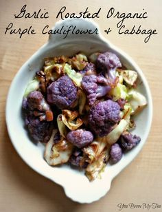 You Brew My Tea: Garlic Roasted Organic Purple Cauliflower And Cabbage