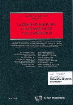 La Comisión Nacional de los Mercados y la Competencia / Matilde Carlón Ruiz, directora ; autores, Matilde Carlón Ruiz ... [et al.], 2014