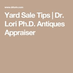 Yard Sale Tips | Dr. Lori Ph.D. Antiques Appraiser