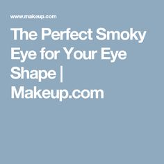 The Perfect Smoky Eye for Your Eye Shape | Makeup.com