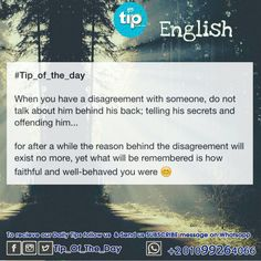 When you have a disagreement with someone, do not talk about him behind his back  #tip_of_the_day #life #daily #sunan #teachings #islamic #posts #islam #holy #quran #good #manners #prophet #muhammad #muslims #smile #hope #jannah #paradise #quote #inspiration