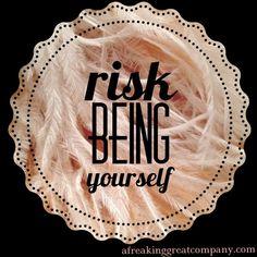 Risk Being Yourself afreakinggreatcompany.com