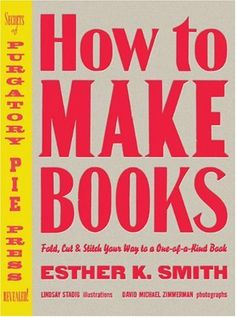 How to Make Books: Fold, Cut & Stitch Your Way to a One-of-a-Kind Book by Esther K. Smith, http://www.amazon.com/dp/0307353362/ref=cm_sw_r_pi_dp_5pKUqb1BETWEC
