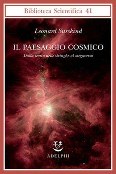 Il Paesaggio cosmico | Leonard Susskind - Adelphi Edizioni  Pioniere della teoria delle stringhe, Leonard Susskind è esponente di spicco di quella controversa fisica di frontiera che nasce all'insegna della fusione tra la teoria delle particelle elementari consacrata nel Modello Standard e lo studio delle proprietà su grande scala dell'universo. È un mondo nuovo e insolito – con dimensioni spaziali nascoste, inaccessibili all'osservazione –, dove l'invariabilità delle leggi, la costanza…