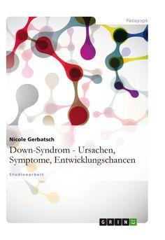 Down-Syndrom - Ursachen, Symptome, Entwicklungschancen. GRIN: http://grin.to/ka1nO Amazon: http://grin.to/FabTv