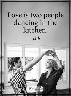 Love is two people dancing in the kitchen. - ehb #powerofpositivity #positivewords #positivethinking #inspirationalquote #motivationalquotes #quotes #life #love hope #faith #trust #truth #loyalty #honesty #relationship #dance #future #happiness #respect #togetherness #emotional #physicaltouch #appreciation #sensation #soulmate #friend #lover #healthyrelationship