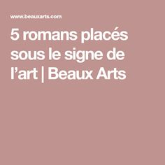 5 romans placés sous le signe de l'art | Beaux Arts