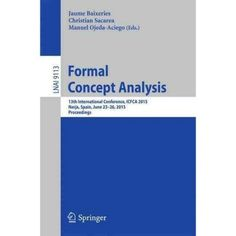 Formal Concept Analysis: 13th International Conference, Icfca 2015, Proceedings