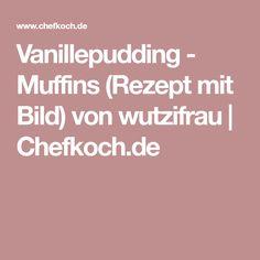 Vanillepudding - Muffins (Rezept mit Bild) von wutzifrau | Chefkoch.de
