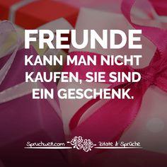 Freunde kann man nicht kaufen, sie sind ein Geschenk