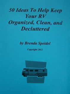 50 Ideas To Help Keep Your RV Organized, Clean, and Decluttered by Brenda Speidel, http://www.amazon.com/dp/B008Z73TNU/ref=cm_sw_r_pi_dp_o-mKsb14681J9