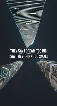 they_say_i_dream_too_big_i_say_they_think_too_small. Motivational Wallpaper, Wallpaper Quotes, Motivational Quotes, Inspirational Quotes, Quotes To Live By, Me Quotes, Qoutes, Study Quotes, Postive Quotes