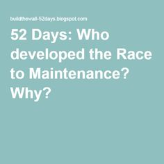 52 Days: Who developed the Race to Maintenance? Why?