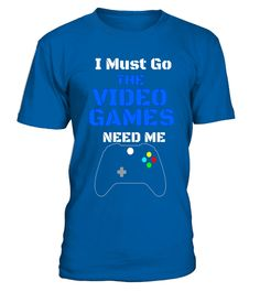 """# I Must Go The Video Games Need Me Funny T Shirt .  Special Offer, not available in shops      Comes in a variety of styles and colours      Buy yours now before it is too late!      Secured payment via Visa / Mastercard / Amex / PayPal      How to place an order            Choose the model from the drop-down menu      Click on """"Buy it now""""      Choose the size and the quantity      Add your delivery address and bank details      And that's it!      Tags: I must go the Video Games need me…"""