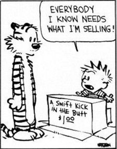 A swift kick in the butt - everybody needs that! (At least that 's our dad would say!) LOL  #Calvin and hobbes