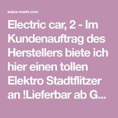 Electric car, 2 - Im Kundenauftrag des Herstellers biete ich hier einen tollen Elektro Stadtflitzer an !Lieferbar ab GRAZ ab Mitte Jänner 2016ACHTUNG:. Electric, Autos, Graz, Vehicles