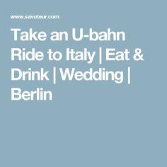 Take an U-bahn Ride to Italy | Eat & Drink | Wedding | Berlin